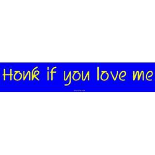 Honk if you love me Large Bumper Sticker Automotive